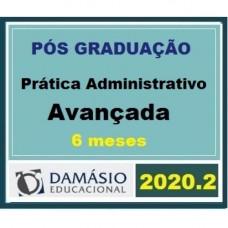 PRÁTICA - DIREITO ADMINISTRATIVO -AVANÇADA - 6 MESES - DAMÁSIO 2020.2 - PRÁTICA ADMINISTRATIVA