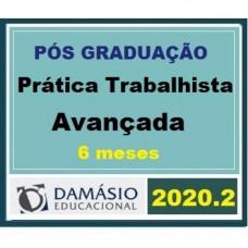 PRÁTICA - TRABALHISTA - AVANÇADA - 6 MESES - DAMÁSIO 2020.2