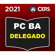 PCBA - DELEGADO DA POLÍCIA CIVIL DA BAHIA - PC BA - CERS 2021