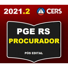 PGE - RS - PROCURADOR DO ESTADO DO RIO GRANDE DO SUL - PGE RS - PÓS EDITAL - RETA FINAL - CERS 2021.2