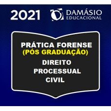 PRÁTICA FORENSE (PÓS GRADUAÇÃO) - PROCESSO CIVIL - DAMÁSIO 2021