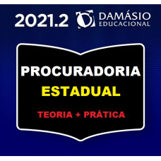 PROCURADORIA ESTADUAL - PROCURADOR - PGE - TEORIA + PRÁTICA - DAMÁSIO 2021.2 (SEGUNDO SEMESTRE)