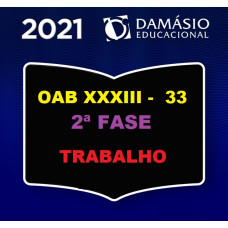 2ª (segunda) Fase OAB XXXIII (33º Exame) - DIREITO DO TRABALHO - DAMÁSIO 2021