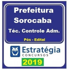 PREFEITURA DE SOROCABA - TECNICO DE CONTROLE ADMINISTRATIVO - ESTRATEGIA - 2019
