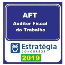 AFT - AUDITOR FISCAL DO TRABALHO 2019 - ESTRATEGIA