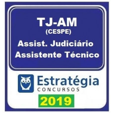 TJ AM - ASSISTENTE TÉCNICO JUDICIÁRIO - TJAM - ESTRATÉGIA 2019