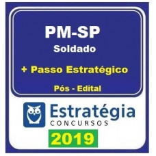 PM SP - SOLDADO - TEORIA + PASSO ESTRATÉGIO - ESTRATÉGIA 2019 - PÓS EDITAL