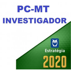 INVESTIGADOR - PC MT ( POLÍCIA CIVIL DO MATO GROSSO - PCMT ) - ESTRATEGIA 2020